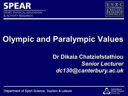 Department of Sport Science, Tourism & Leisure Olympic and Paralympic Values Dr Dikaia Chatziefstathiou Senior Lecturer