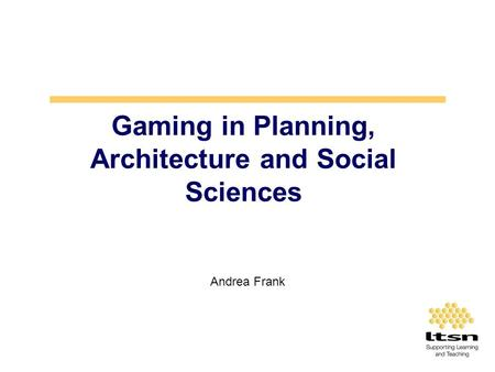 Gaming in Planning, Architecture and Social Sciences Andrea Frank.
