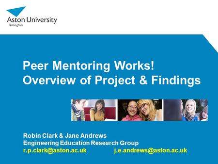 Peer Mentoring Works! Overview of Project & Findings Robin Clark & Jane Andrews Engineering Education Research Group
