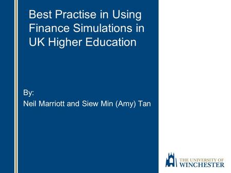 Best Practise in Using Finance Simulations in UK Higher Education By: Neil Marriott and Siew Min (Amy) Tan.