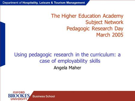 Department of Hospitality, Leisure & Tourism Management Business School The Higher Education Academy Subject Network Pedagogic Research Day March 2005.