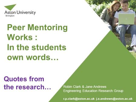 Peer Mentoring Works : In the students own words… Quotes from the research… Robin Clark & Jane Andrews Engineering Education Research Group