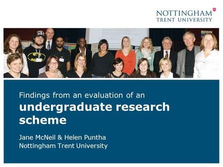 Findings from an evaluation of an undergraduate research scheme Jane McNeil & Helen Puntha Nottingham Trent University.