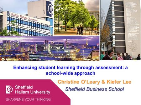Enhancing student learning through assessment: a school-wide approach Christine OLeary & Kiefer Lee Sheffield Business School.