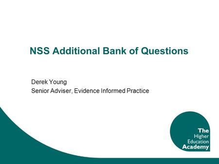 NSS Additional Bank of Questions Derek Young Senior Adviser, Evidence Informed Practice.