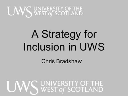 A Strategy for Inclusion in UWS Chris Bradshaw. Do We Need to Manage Equality and Diversity? Pay gap = 15% f/t and 34% p/t 34% employment gap between.