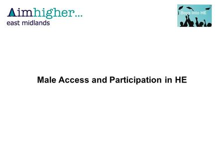 Male Access and Participation in HE. Number of accepted UCAS applicants by gender, 2002 to 2009: all UK domiciled applicants.