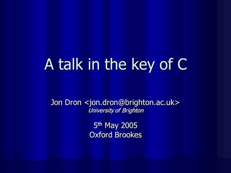 A talk in the key of C Jon Dron Jon Dron University of Brighton 5 th May 2005 Oxford Brookes.