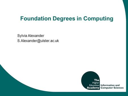 Foundation Degrees in Computing Sylvia Alexander
