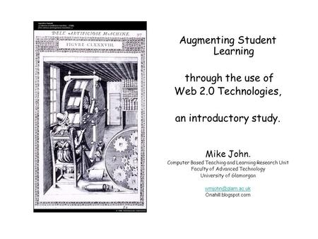 Augmenting Student Learning through the use of Web 2.0 Technologies, an introductory study. Mike John. Computer Based Teaching and Learning Research Unit.