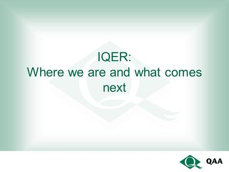 IQER: Where we are and what comes next. Good practice 1 32 % related to management of quality and standards – to do with policy, collaboration with awarding.