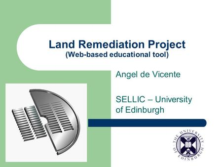 Land Remediation Project (Web-based educational tool) Angel de Vicente SELLIC – University of Edinburgh.