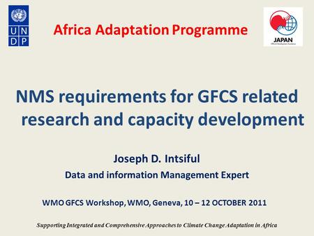 Africa Adaptation Programme NMS requirements for GFCS related research and capacity development Joseph D. Intsiful Data and information Management Expert.