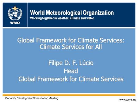 World Meteorological Organization Working together in weather, climate and water Global Framework for Climate Services: Climate Services for All Filipe.
