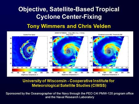 Objective, Satellite-Based Tropical Cyclone Center-Fixing Tony Wimmers and Chris Velden University of Wisconsin - Cooperative Institute for Meteorological.