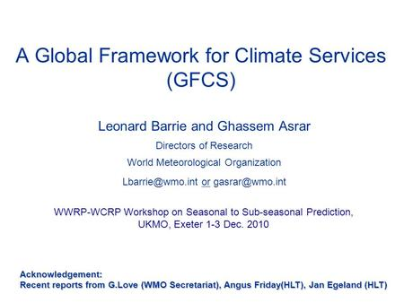 Leonard Barrie and Ghassem Asrar Directors of Research World Meteorological Organization or A Global Framework for Climate.