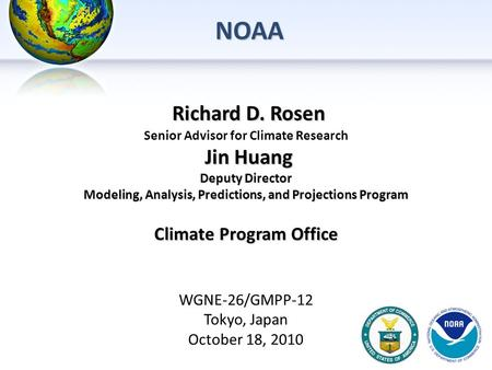Richard D. Rosen Richard D. Rosen Senior Advisor for Climate Research Jin Huang Jin Huang Deputy Director Modeling, Analysis, Predictions, and Projections.