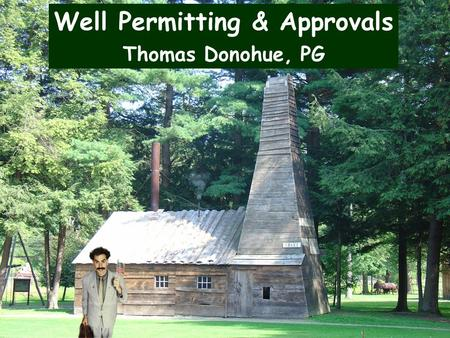 Well Permitting & Approvals Thomas Donohue, PG. Authority? Most of our authority comes from: Act 223 Pennsylvanias Oil and Gas Act Act 223 Pennsylvanias.