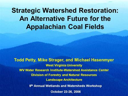Strategic Watershed Restoration: An Alternative Future for the Appalachian Coal Fields Todd Petty, Mike Strager, and Michael Hasenmyer West Virginia University.