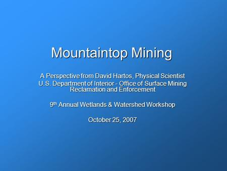 Mountaintop Mining A Perspective from David Hartos, Physical Scientist U.S. Department of Interior - Office of Surface Mining Reclamation and Enforcement.