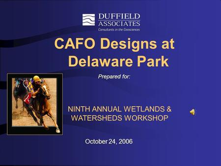 CAFO Designs at Delaware Park Prepared for: October 24, 2006 NINTH ANNUAL WETLANDS & WATERSHEDS WORKSHOP.
