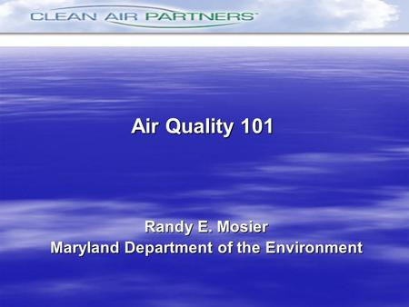 Randy E. Mosier Maryland Department of the Environment Air Quality 101.