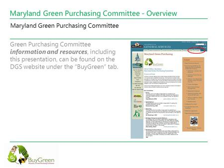 Maryland Green Purchasing Committee - Overview Green Purchasing Committee information and resources, including this presentation, can be found on the DGS.