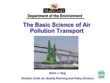 Department of the Environment The Basic Science of Air Pollution Transport Brian J. Hug Division Chief, Air Quality Planning and Policy Division.