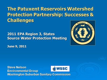 The Patuxent Reservoirs Watershed Protection Partnership: Successes & Challenges 2011 EPA Region 3, States Source Water Protection Meeting June 9, 2011.