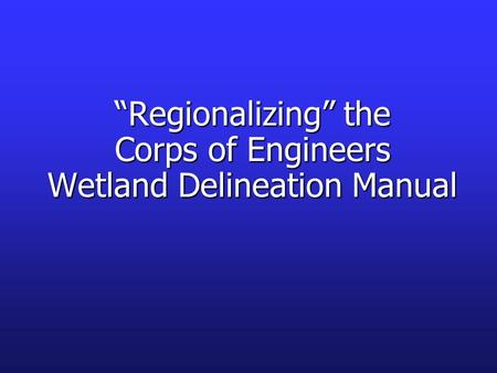 Regionalizing the Corps of Engineers Wetland Delineation Manual.