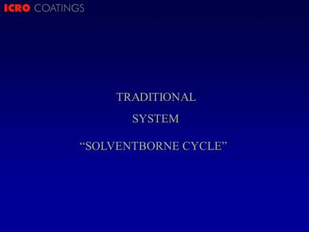 ICRO COATINGSTRADITIONALSYSTEM SOLVENTBORNE CYCLE.