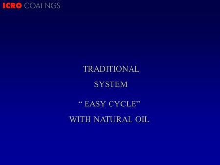 ICRO COATINGSTRADITIONALSYSTEM EASY CYCLE EASY CYCLE WITH NATURAL OIL.