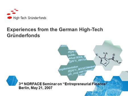 3 rd NORFACE Seminar on Entrepreneurial Finance Berlin, May 21, 2007 Experiences from the German High-Tech Gründerfonds.