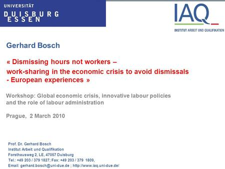Gerhard Bosch « Dismissing hours not workers – work-sharing in the economic crisis to avoid dismissals - European experiences » Workshop: Global economic.