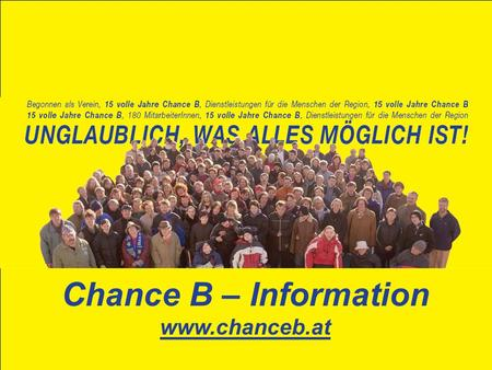 Chance B – Information www.chanceb.at. 1989: first enterprises / employment for 7 persons 2006: 23 enterprises with 220 Employees supporting about 1600.