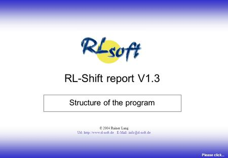 Structure of the program © 2004 Rainer Lang Url:    RL-Shift report V1.3 Please click...