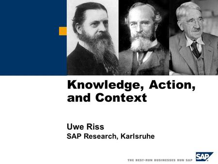 Knowledge, Action, and Context Uwe Riss SAP Research, Karlsruhe.