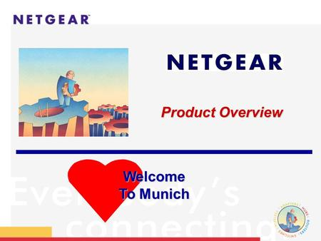 Product Overview Welcome To Munich. Netgear´s Product Lines.