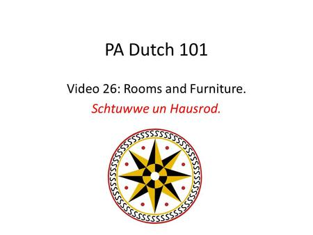PA Dutch 101 Video 26: Rooms and Furniture. Schtuwwe un Hausrod.