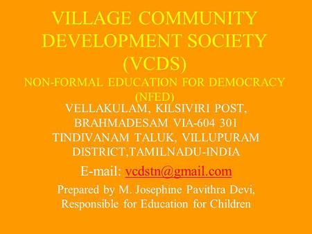 VILLAGE COMMUNITY DEVELOPMENT SOCIETY (VCDS) NON-FORMAL EDUCATION FOR DEMOCRACY (NFED) VELLAKULAM, KILSIVIRI POST, BRAHMADESAM VIA-604 301 TINDIVANAM TALUK,