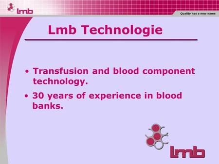 30 years of experience in blood banks. Transfusion and blood component technology. Lmb Technologie.