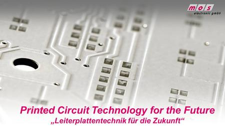 1 Printed Circuit Technology for the Future Leiterplattentechnik für die Zukunft.