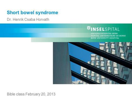 Short bowel syndrome Dr. Henrik Csaba Horvath Bible class February 20, 2013.