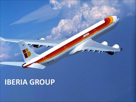 IBERIA GROUP. Flying since 1927 Main business activities: Transport of passengers and freight Aircraft maintenance Handling services in airports International.