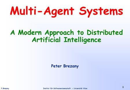 Institut für Softwarewissenschaft - Universität WienP.Brezany 1 Multi-Agent Systems A Modern Approach to Distributed Artificial Intelligence Peter Brezany.