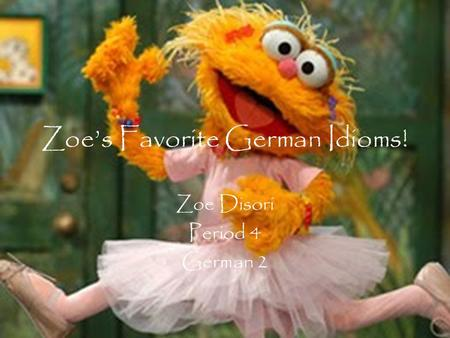 Zoes Favorite German Idioms! Zoe Disori Period 4 German 2.