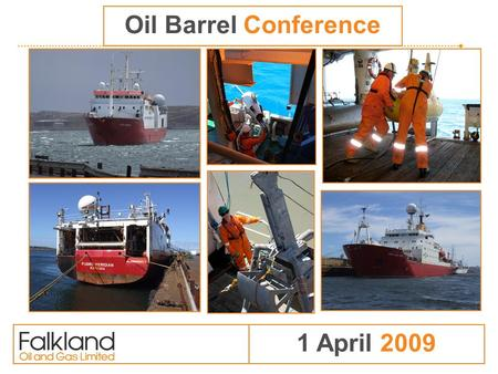 1 April 2009 Oil Barrel Conference. Introduction to FOGL Focused on high impact oil & gas exploration off the Falkland Islands Licences to South and East.