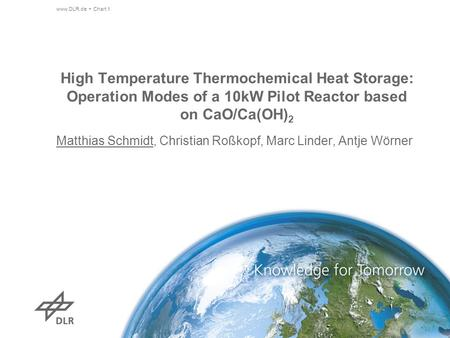High Temperature Thermochemical Heat Storage: Operation Modes of a 10kW Pilot Reactor based on CaO/Ca(OH) 2 Matthias Schmidt, Christian Roßkopf, Marc Linder,
