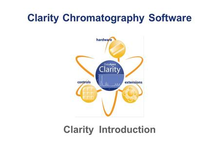 Clarity Chromatography Software Clarity Introduction.