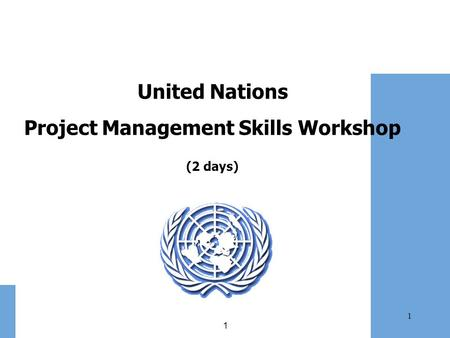1 1 United Nations Project Management Skills Workshop (2 days)
